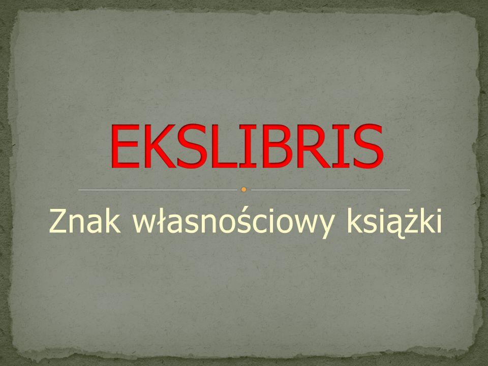 Ekslibris zwany jest też księgoznakiem Niewielka rycina wykonana wybraną techniką graficzną.