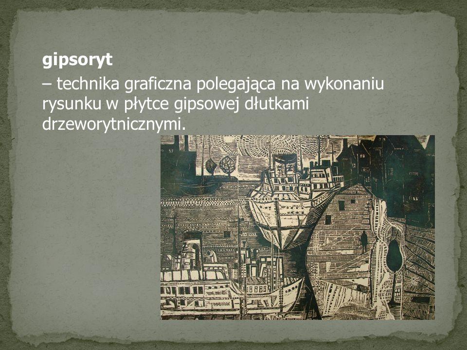 gipsoryt – technika graficzna polegająca na wykonaniu rysunku w płytce gipsowej dłutkami drzeworytnicznymi.