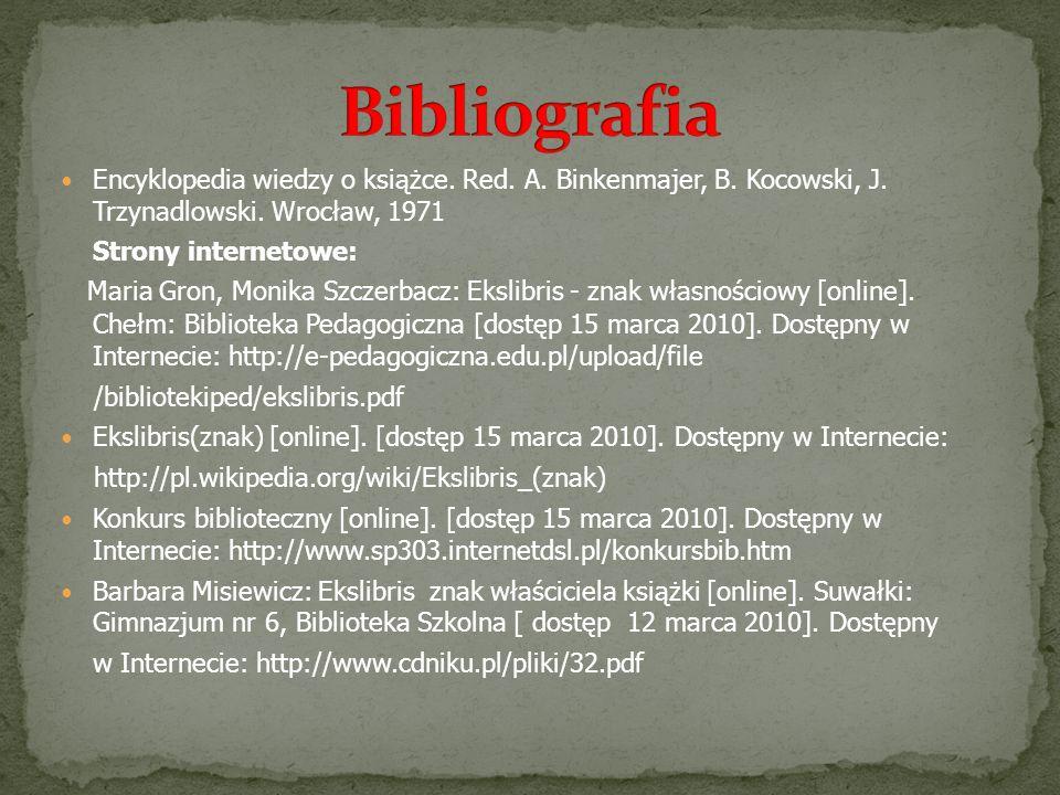 Encyklopedia wiedzy o książce. Red. A. Binkenmajer, B. Kocowski, J. Trzynadlowski. Wrocław, 1971 Strony internetowe: Maria Gron, Monika Szczerbacz: Ek