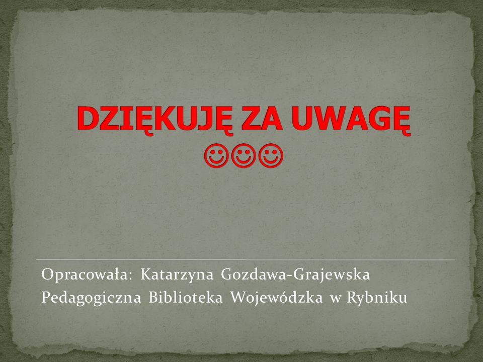 Opracowała: Katarzyna Gozdawa-Grajewska Pedagogiczna Biblioteka Wojewódzka w Rybniku