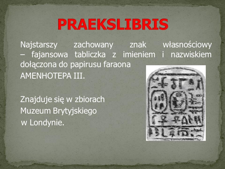 Najstarszy zachowany znak własnościowy – fajansowa tabliczka z imieniem i nazwiskiem dołączona do papirusu faraona AMENHOTEPA III. Znajduje się w zbio