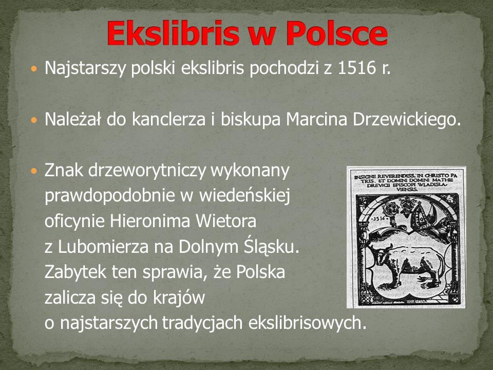 Najstarszy polski ekslibris pochodzi z 1516 r. Należał do kanclerza i biskupa Marcina Drzewickiego. Znak drzeworytniczy wykonany prawdopodobnie w wied