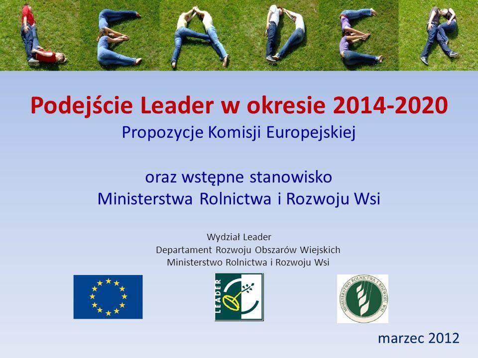 Podejście Leader w okresie 2014-2020 Propozycje Komisji Europejskiej oraz wstępne stanowisko Ministerstwa Rolnictwa i Rozwoju Wsi marzec 2012 Wydział