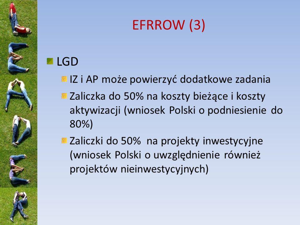 EFRROW (3) LGD IZ i AP może powierzyć dodatkowe zadania Zaliczka do 50% na koszty bieżące i koszty aktywizacji (wniosek Polski o podniesienie do 80%)