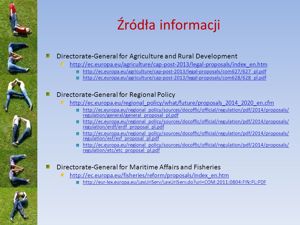 Źródła informacji Directorate-General for Agriculture and Rural Development http://ec.europa.eu/agriculture/cap-post-2013/legal-proposals/index_en.htm