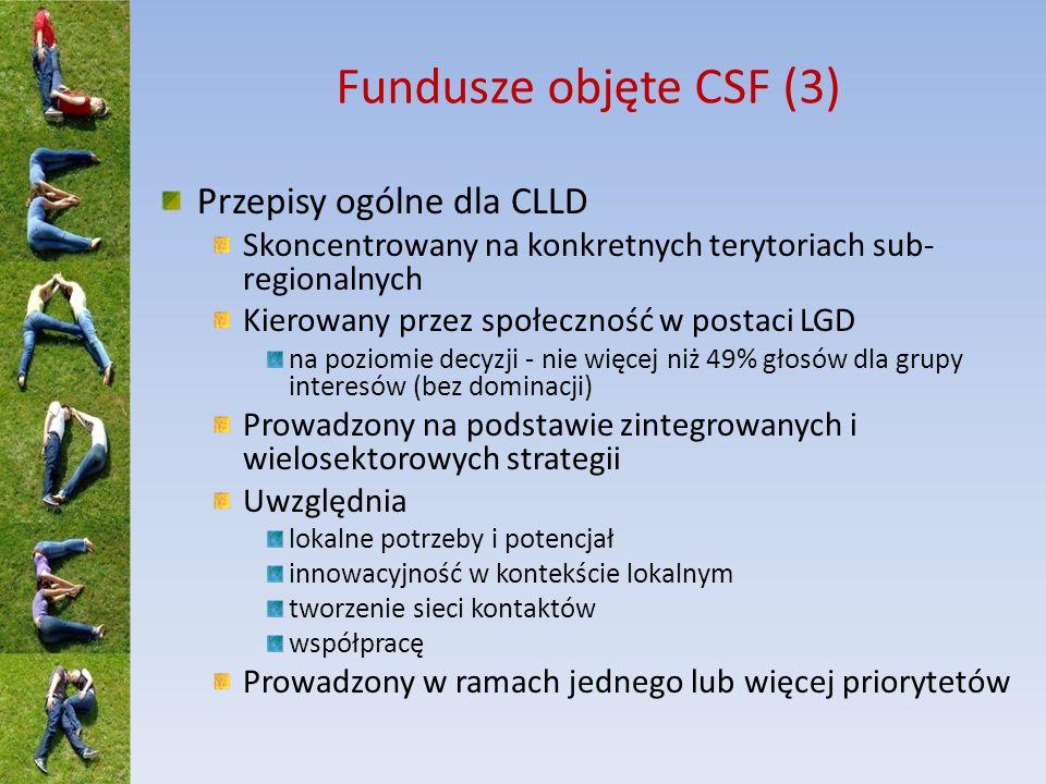 Fundusze objęte CSF (4) Spójne i skoordynowane wsparcie z funduszy CSF dla CLLD, poprzez skoordynowane Rozwijanie potencjału Skoordynowany wybór, zatwierdzanie i finansowanie LSR i LGD Państwo członkowskie określa kryteria także przepisy dot.