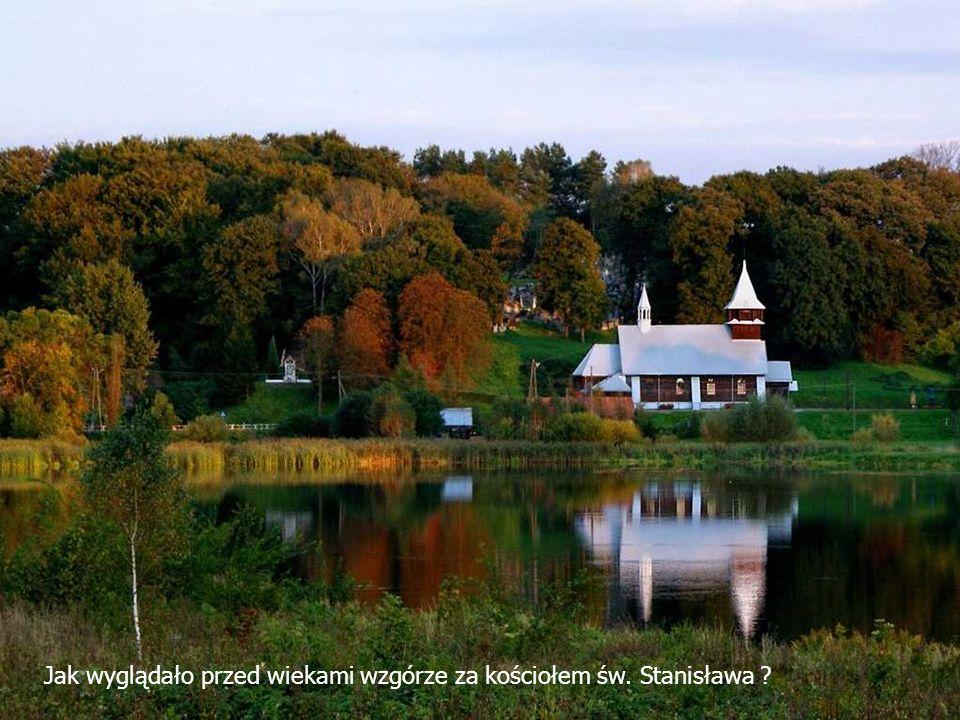 Jak wyglądało przed wiekami wzgórze za kościołem św. Stanisława ?