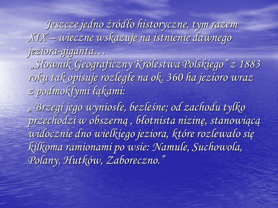 Jeszcze jedno źródło historyczne, tym razem XIX – wieczne wskazuje na istnienie dawnego jeziora-giganta… Słownik Geograficzny Królestwa Polskiego z 18