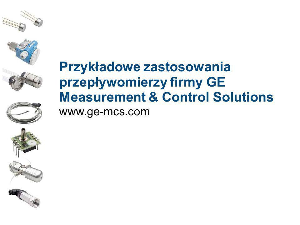 Przykładowe zastosowania przepływomierzy firmy GE Measurement & Control Solutions www.ge-mcs.com