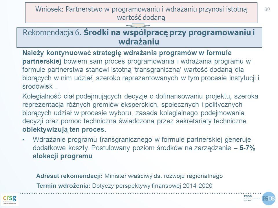Należy kontynuować strategię wdrażania programów w formule partnerskiej bowiem sam proces programowania i wdrażania programu w formule partnerstwa sta
