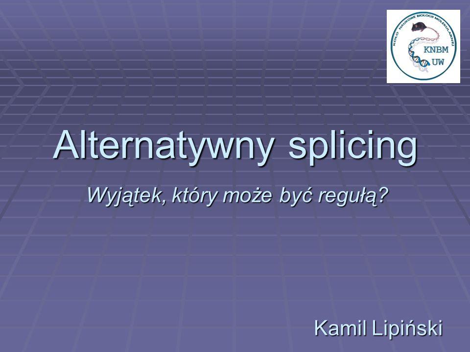 Alternatywny splicing Wyjątek, który może być regułą? Kamil Lipiński