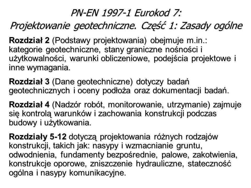 PN-EN 1997-1 Eurokod 7: Projektowanie geotechniczne. Część 1: Zasady ogólne Rozdział 2 (Podstawy projektowania) obejmuje m.in.: kategorie geotechniczn