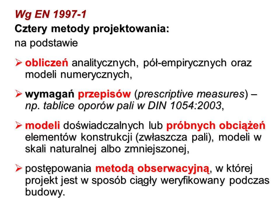 Wg EN 1997-1 Cztery metody projektowania: na podstawie obliczeń analitycznych, pół-empirycznych oraz modeli numerycznych, obliczeń analitycznych, pół-