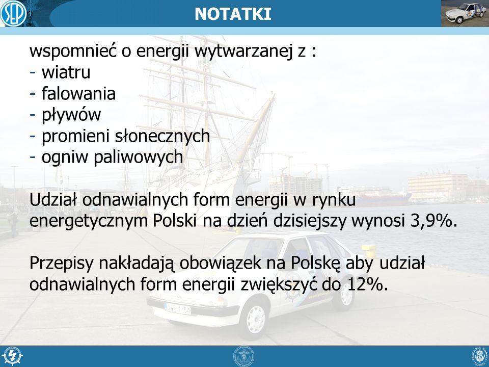 NOTATKI wspomnieć o energii wytwarzanej z : - wiatru - falowania - pływów - promieni słonecznych - ogniw paliwowych Udział odnawialnych form energii w