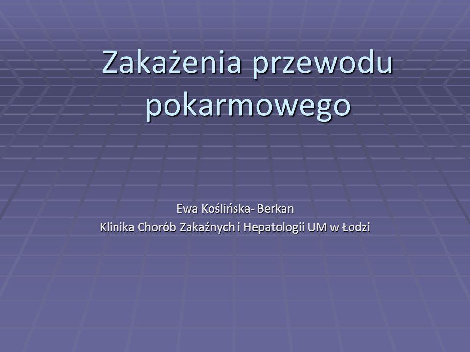 Zakażenia przewodu pokarmowego Ewa Koślińska- Berkan Klinika Chorób Zakaźnych i Hepatologii UM w Łodzi