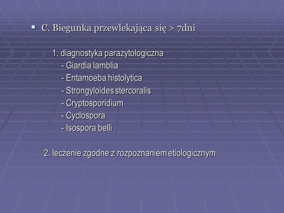 C. Biegunka przewlekająca się > 7dni C. Biegunka przewlekająca się > 7dni 1. diagnostyka parazytologiczna 1. diagnostyka parazytologiczna - Giardia la