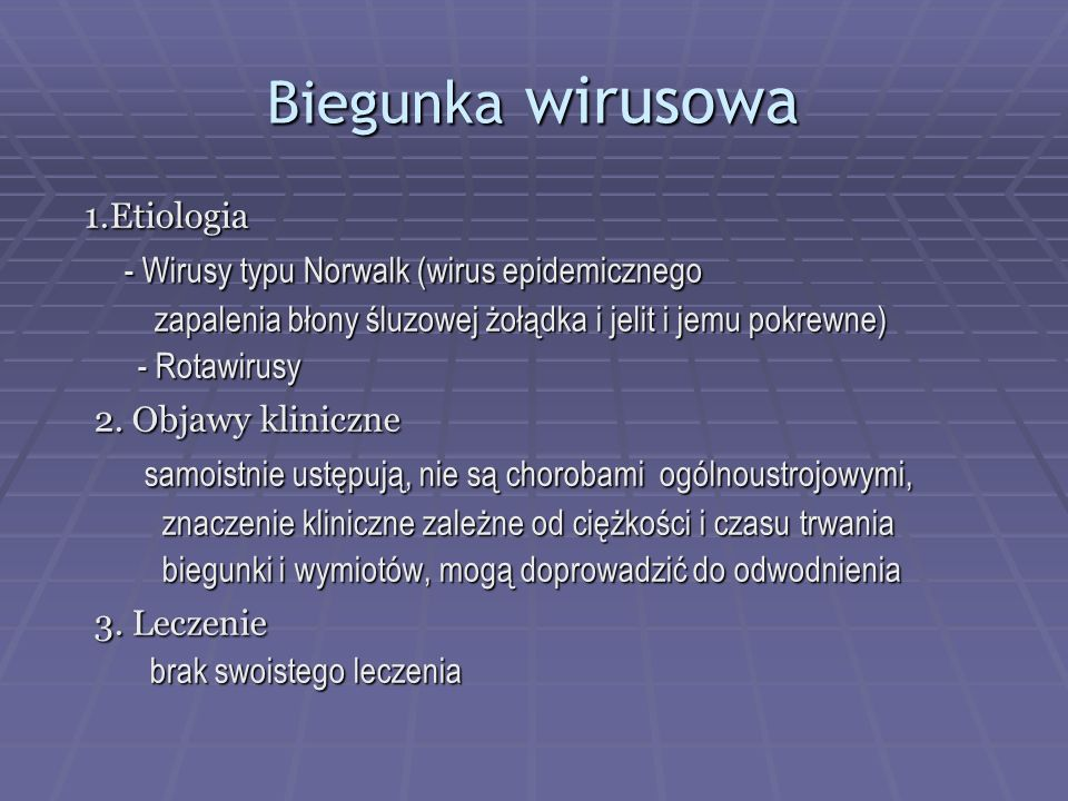 Biegunka wirusowa 1.Etiologia 1.Etiologia - Wirusy typu Norwalk (wirus epidemicznego - Wirusy typu Norwalk (wirus epidemicznego zapalenia błony śluzow
