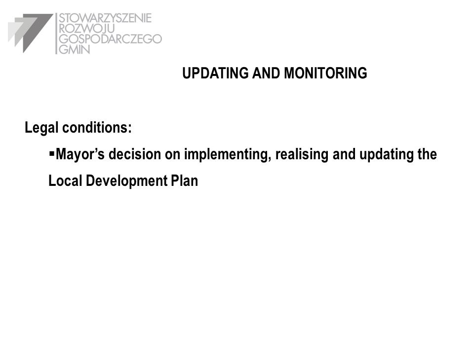 UPDATING AND MONITORING Legal conditions: Mayors decision on implementing, realising and updating the Local Development Plan