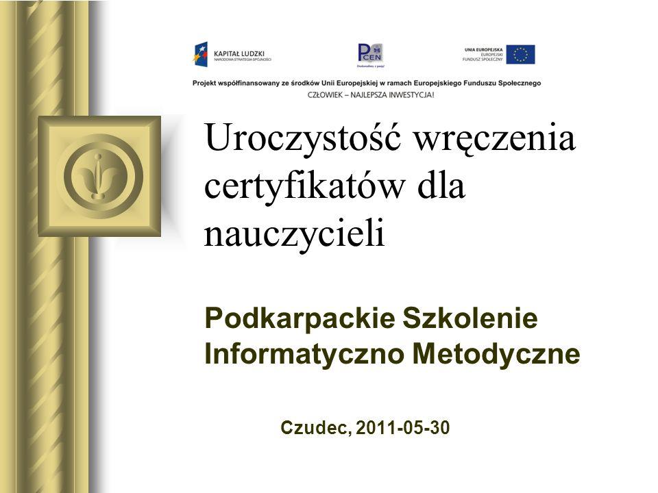 Uroczystość wręczenia certyfikatów dla nauczycieli Podkarpackie Szkolenie Informatyczno Metodyczne Czudec, 2011-05-30 Być może ta prezentacja wywoła d