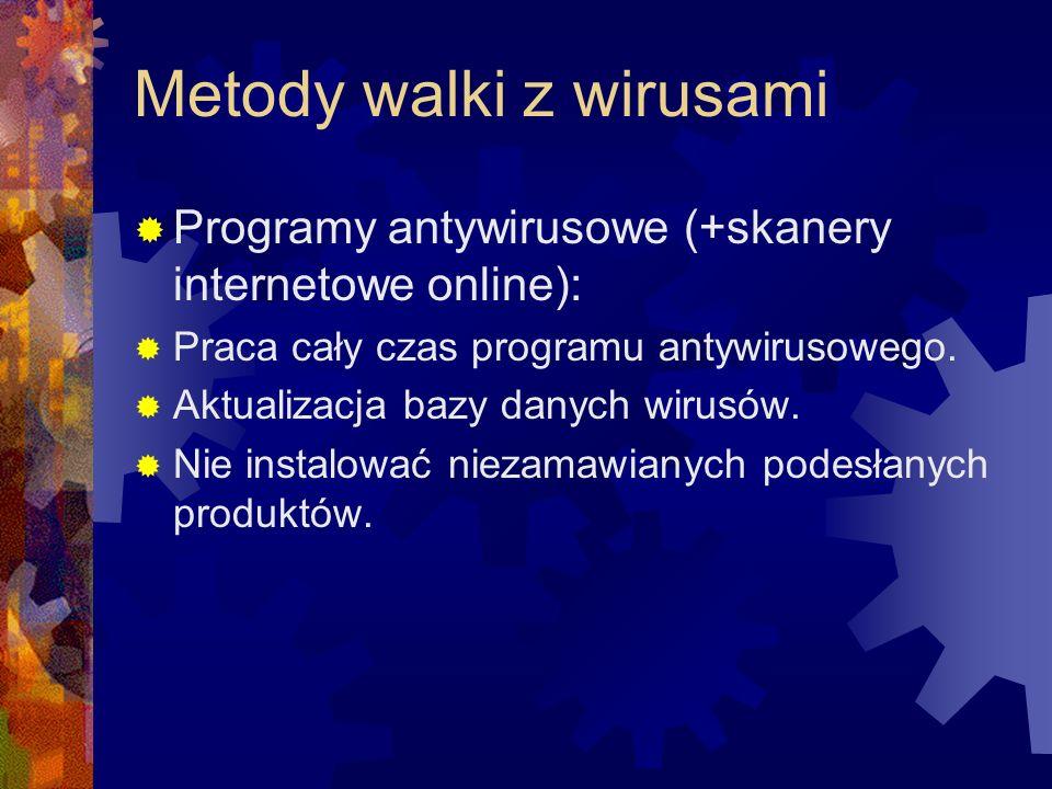 Metody walki z wirusami Programy antywirusowe (+skanery internetowe online): Praca cały czas programu antywirusowego. Aktualizacja bazy danych wirusów
