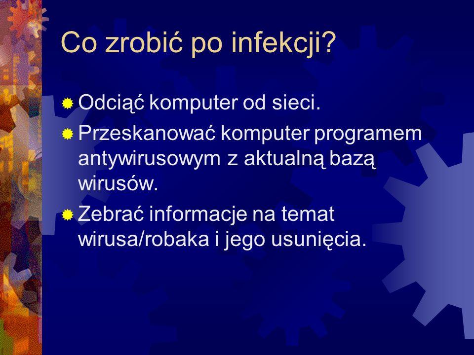 Co zrobić po infekcji? Odciąć komputer od sieci. Przeskanować komputer programem antywirusowym z aktualną bazą wirusów. Zebrać informacje na temat wir