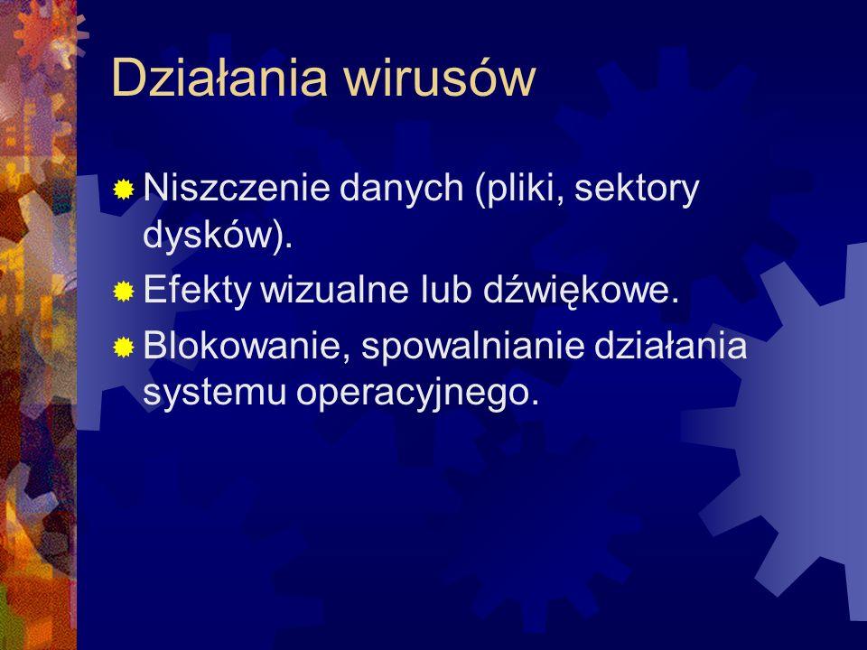 Działania wirusów Niszczenie danych (pliki, sektory dysków). Efekty wizualne lub dźwiękowe. Blokowanie, spowalnianie działania systemu operacyjnego.
