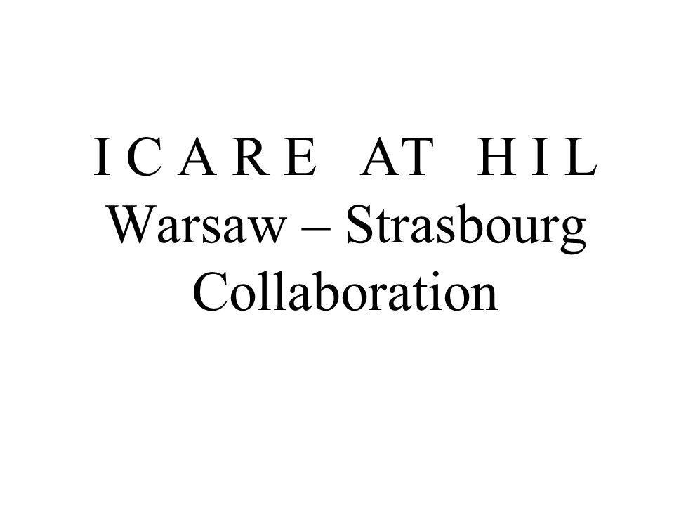 I C A R E AT H I L Warsaw – Strasbourg Collaboration