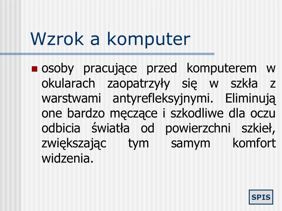 SPIS Wzrok a komputer Normalnie rogówka nawilżana jest w wyniku rozprowadzenia wydzieliny łzowej w procesie mrugania. Powieka przykrywa całą rogówkę n