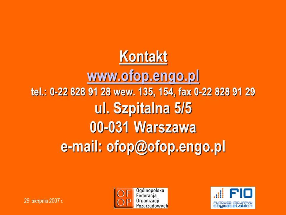29. sierpnia 2007 r. Kontakt www.ofop.engo.pl tel.: 0-22 828 91 28 wew. 135, 154, fax 0-22 828 91 29 ul. Szpitalna 5/5 00-031 Warszawa e-mail: ofop@of