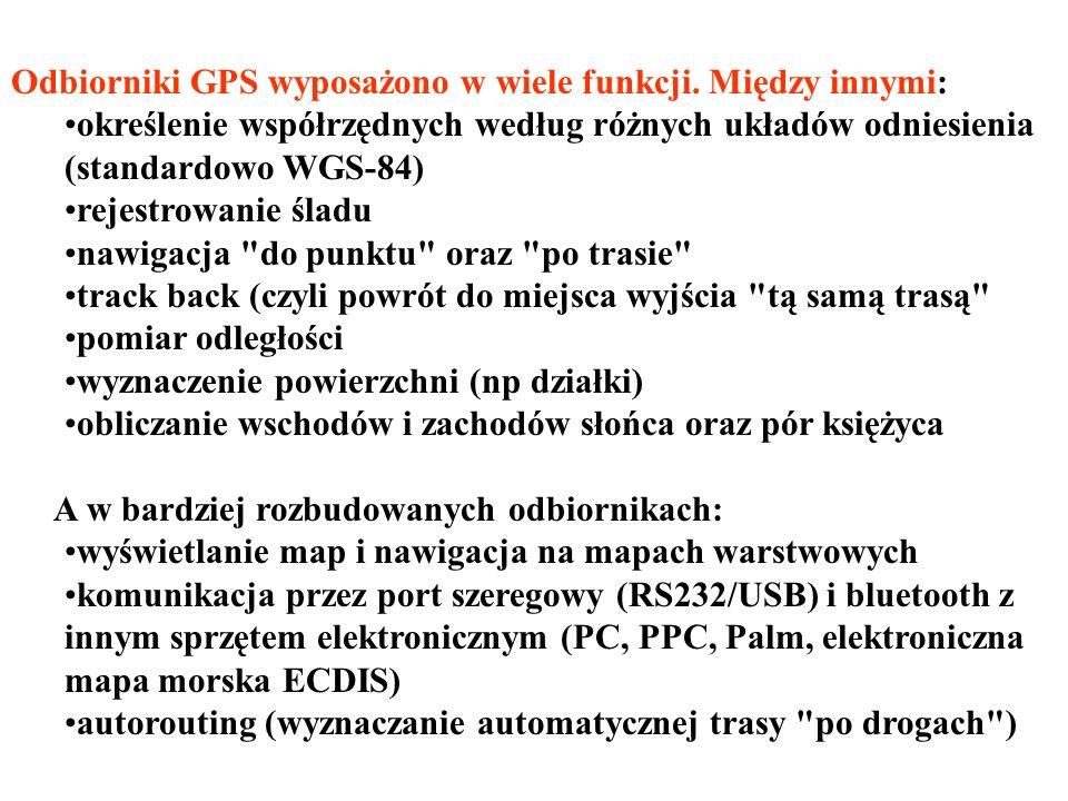 Odbiorniki GPS wyposażono w wiele funkcji. Między innymi: określenie współrzędnych według różnych układów odniesienia (standardowo WGS-84) rejestrowan