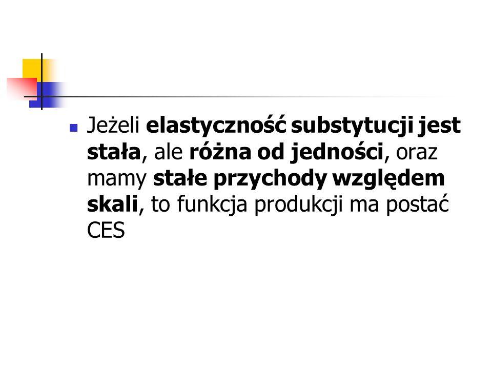 Jeżeli elastyczność substytucji jest stała, ale różna od jedności, oraz mamy stałe przychody względem skali, to funkcja produkcji ma postać CES