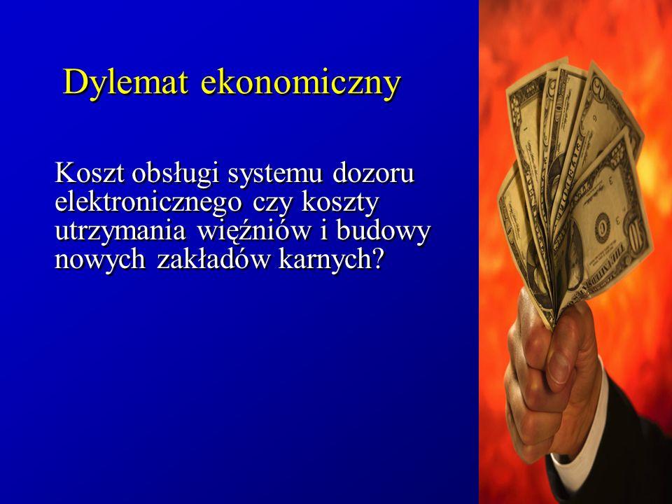 Dylemat ekonomiczny Koszt obsługi systemu dozoru elektronicznego czy koszty utrzymania więźniów i budowy nowych zakładów karnych?