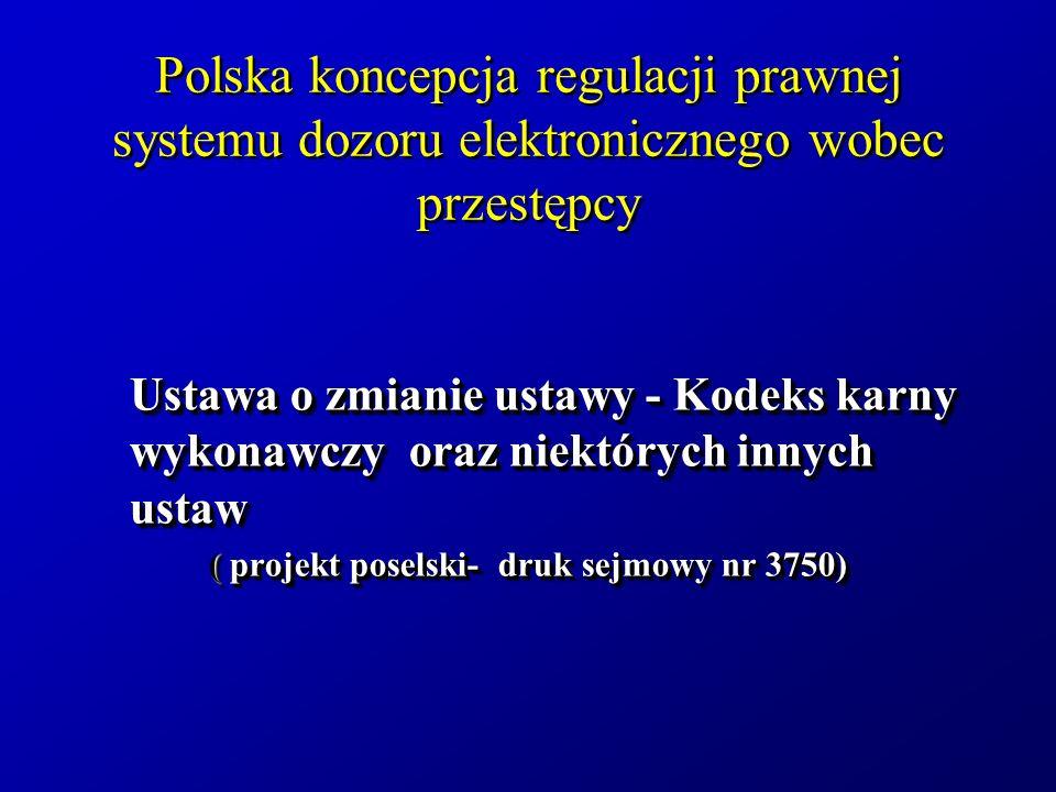 Polska koncepcja regulacji prawnej systemu dozoru elektronicznego wobec przestępcy Ustawa o zmianie ustawy - Kodeks karny wykonawczy oraz niektórych i