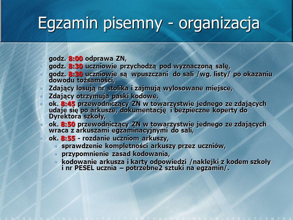 Egzamin pisemny - organizacja godz. 8:00 odprawa ZN, godz. 8:00 odprawa ZN, godz. 8:30 uczniowie przychodzą pod wyznaczoną salę, godz. 8:30 uczniowie
