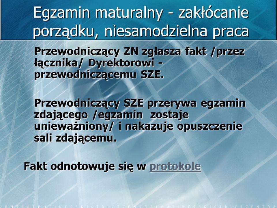 Egzamin maturalny - zakłócanie porządku, niesamodzielna praca Przewodniczący ZN zgłasza fakt /przez łącznika/ Dyrektorowi - przewodniczącemu SZE. Prze