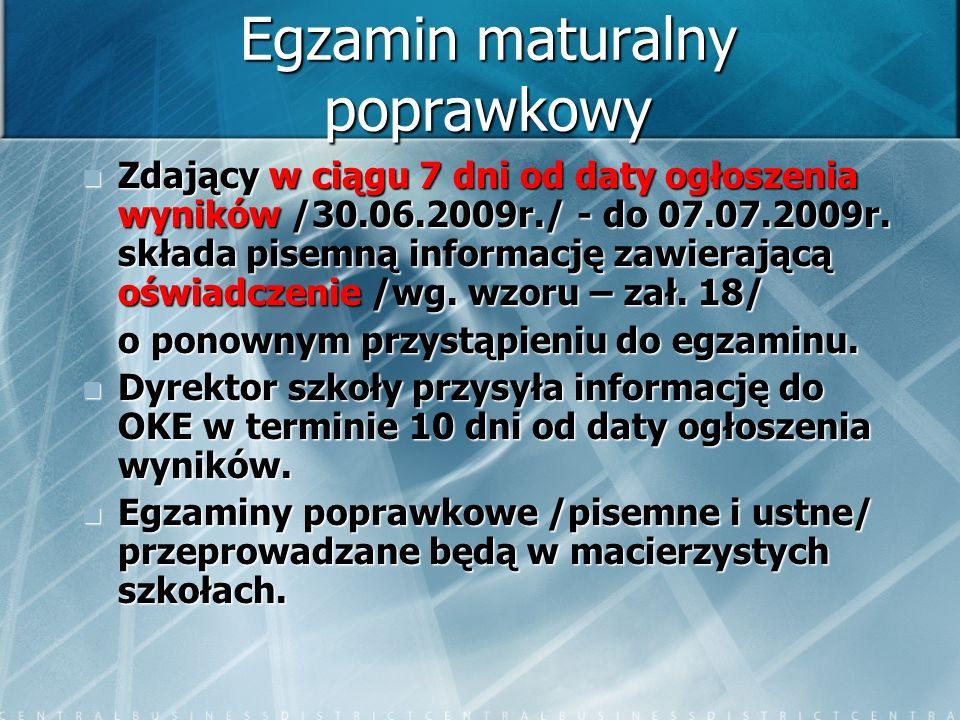 Egzamin maturalny poprawkowy Zdający w ciągu 7 dni od daty ogłoszenia wyników /30.06.2009r./ - do 07.07.2009r. składa pisemną informację zawierającą o