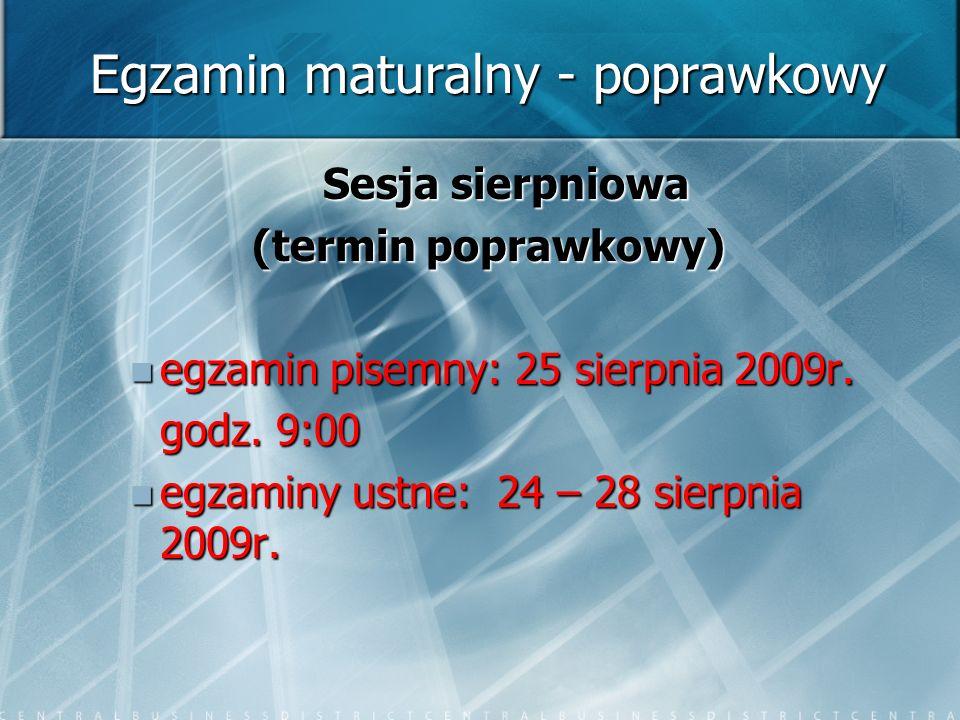 Egzamin maturalny - poprawkowy Sesja sierpniowa (termin poprawkowy) egzamin pisemny: 25 sierpnia 2009r. egzamin pisemny: 25 sierpnia 2009r. godz. 9:00