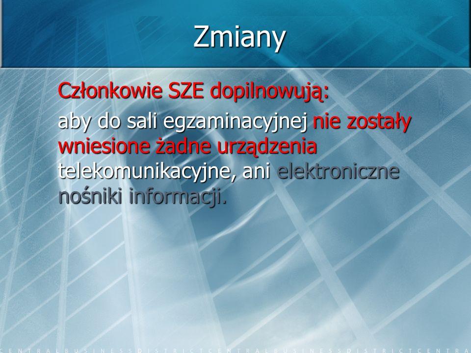 Zmiany Członkowie SZE dopilnowują: aby do sali egzaminacyjnej nie zostały wniesione żadne urządzenia telekomunikacyjne, ani elektroniczne nośniki info