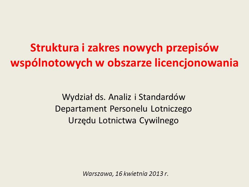 Struktura i zakres nowych przepisów wspólnotowych w obszarze licencjonowania Warszawa, 16 kwietnia 2013 r. Wydział ds. Analiz i Standardów Departament