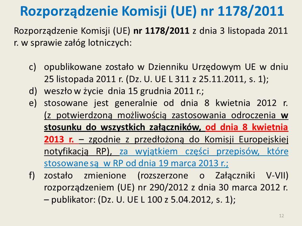12 Rozporządzenie Komisji (UE) nr 1178/2011 Rozporządzenie Komisji (UE) nr 1178/2011 z dnia 3 listopada 2011 r. w sprawie załóg lotniczych: c)opubliko