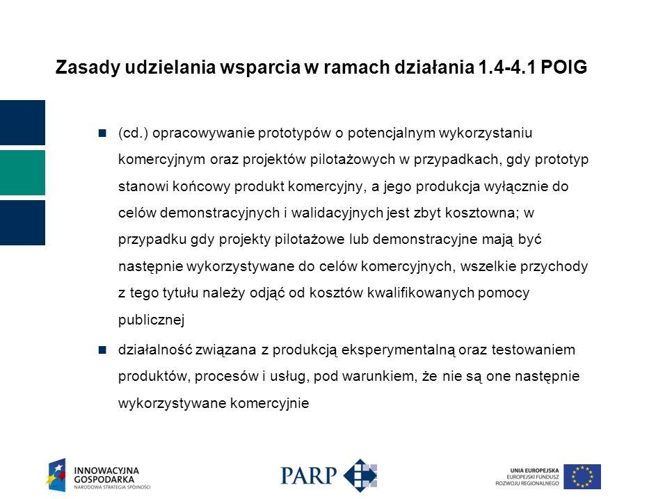 Zasady udzielania wsparcia w ramach działania 1.4-4.1 POIG (cd.) opracowywanie prototypów o potencjalnym wykorzystaniu komercyjnym oraz projektów pilo