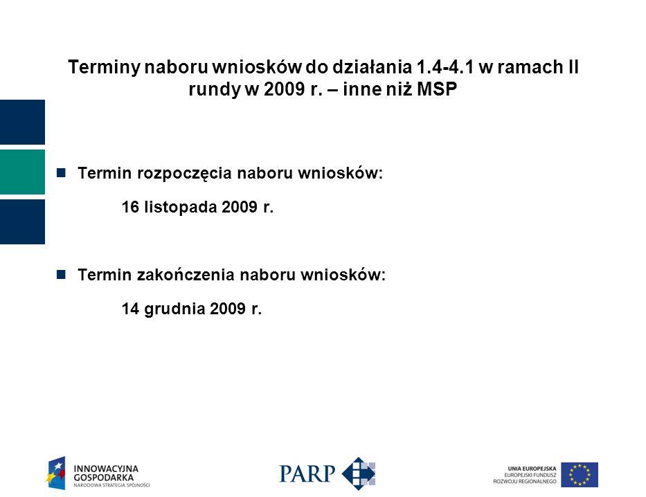 Terminy naboru wniosków do działania 1.4-4.1 w ramach II rundy w 2009 r. – inne niż MSP Termin rozpoczęcia naboru wniosków: 16 listopada 2009 r. Termi