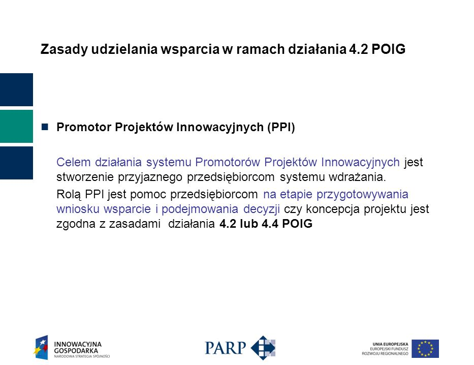 Zasady udzielania wsparcia w ramach działania 4.2 POIG Promotor Projektów Innowacyjnych (PPI) Celem działania systemu Promotorów Projektów Innowacyjny
