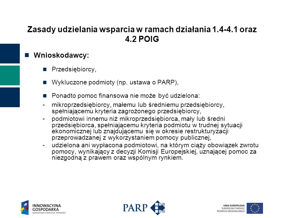 Zasady udzielania wsparcia w ramach działania 1.4-4.1 oraz 4.2 POIG Wnioskodawcy: Przedsiębiorcy, Wykluczone podmioty (np. ustawa o PARP), Ponadto pom