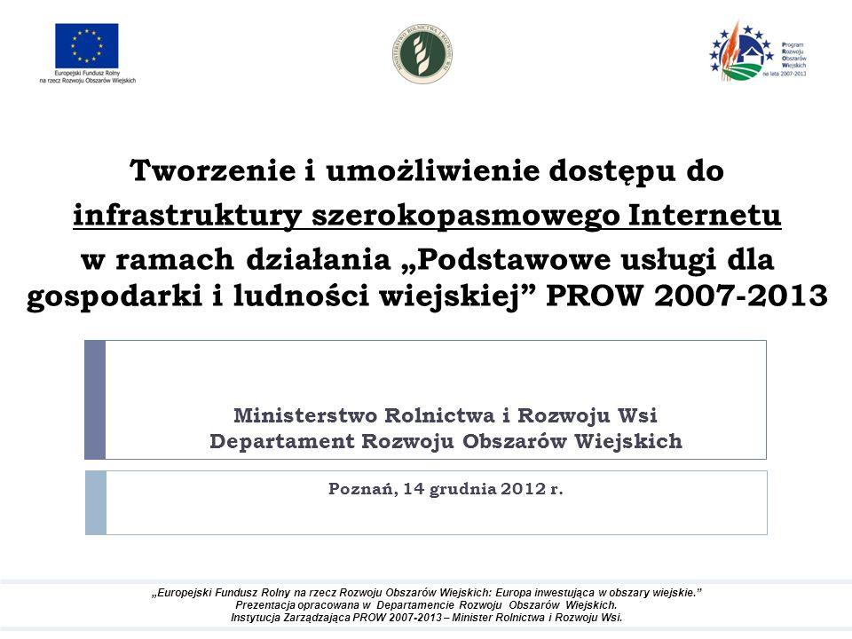 Ministerstwo Rolnictwa i Rozwoju Wsi Departament Rozwoju Obszarów Wiejskich Poznań, 14 grudnia 2012 r. Tworzenie i umożliwienie dostępu do infrastrukt