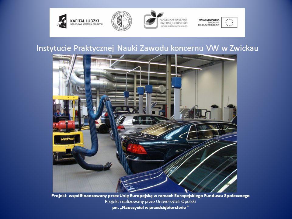 Instytucie Praktycznej Nauki Zawodu koncernu VW w Zwickau Projekt współfinansowany przez Unię Europejską w ramach Europejskiego Funduszu Społecznego P