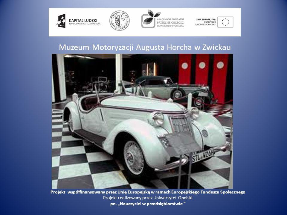 Muzeum Motoryzacji Augusta Horcha w Zwickau Projekt współfinansowany przez Unię Europejską w ramach Europejskiego Funduszu Społecznego Projekt realizo