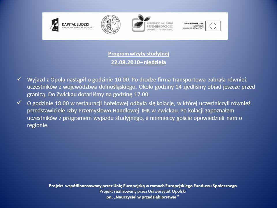 Program wizyty studyjnej 22.08.2010– niedziela Wyjazd z Opola nastąpił o godzinie 10.00. Po drodze firma transportowa zabrała również uczestników z wo