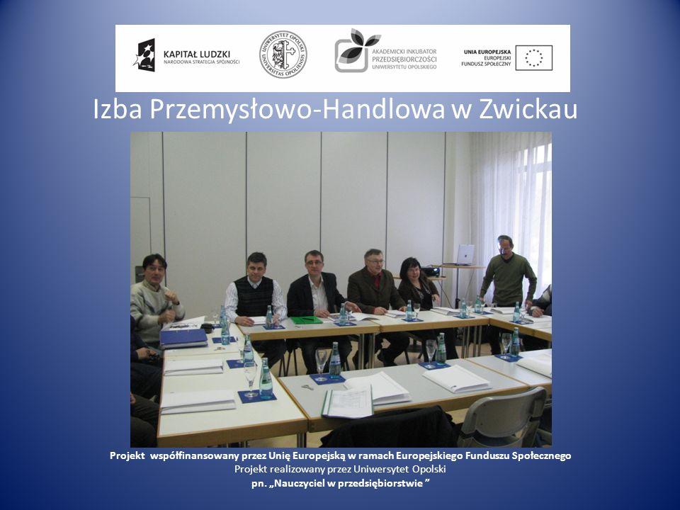 Izba Przemysłowo-Handlowa w Zwickau Projekt współfinansowany przez Unię Europejską w ramach Europejskiego Funduszu Społecznego Projekt realizowany prz