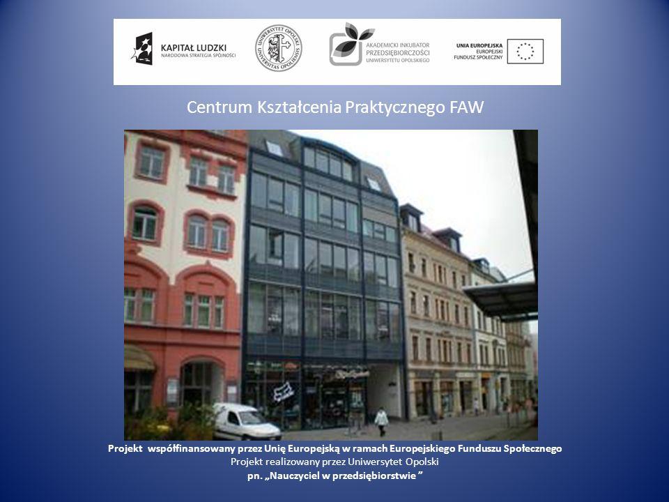Centrum Kształcenia Praktycznego FAW Projekt współfinansowany przez Unię Europejską w ramach Europejskiego Funduszu Społecznego Projekt realizowany pr